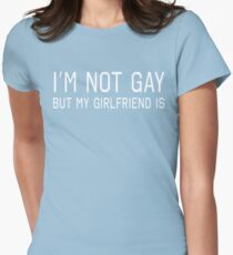I'm Not Gay But My Girlfriend Is Women's Fitted T-Shirt