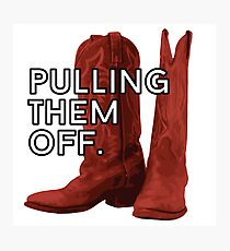 Pulling. Them. Off. The Red Boots. Fotodruck