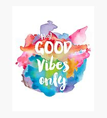 Hey! Good vibes only Photographic Print