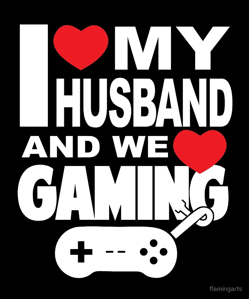 I LOVE MY HUSBAND AND WE LOVE GAMING by flamingarts
