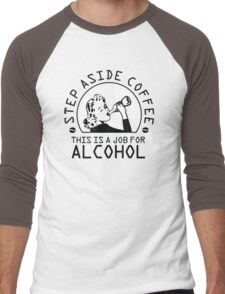 Step aside coffee - this is a job for alcohol Men's Baseball ¾ T-Shirt