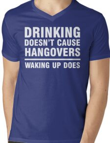 Drinking Doesn't Cause Hangovers, Waking Up Does Mens V-Neck T-Shirt