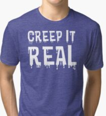 Creep It Real Tri-blend T-Shirt