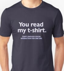 You read my t-shirt. That's enough social interaction for one day Slim Fit T-Shirt