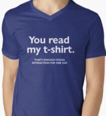 You read my t-shirt. That's enough social interaction for one day Men's V-Neck T-Shirt