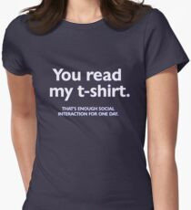 You read my t-shirt. That's enough social interaction for one day Women's Fitted T-Shirt