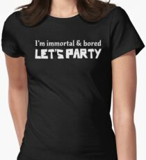 I'm Immortal & Bored, Let's Party Womens Fitted T-Shirt