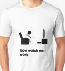 Now Watch Me Work Unisex T-Shirt