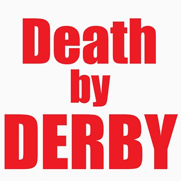 Death by derby! by NineOh