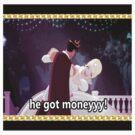 He got Money! by Alexandria  Rodriguez