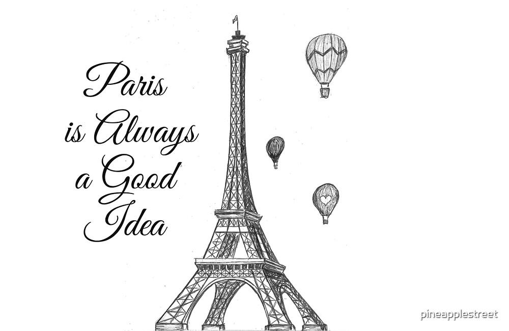 Paris is Always a Good Idea by pineapplestreet