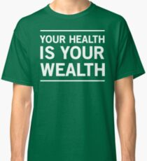 Your Health Is Your Wealth Classic T-Shirt