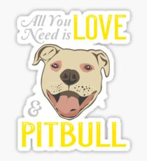 All you need is ove and a .. PITBULL ! Sticker
