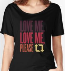 Love Me, Love Me, Please Retweet Women's Relaxed Fit T-Shirt