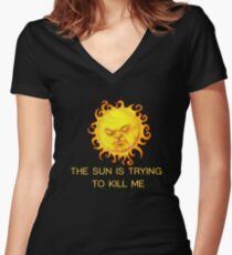 The Sun is Trying to Kill Me ! Women's Fitted V-Neck T-Shirt
