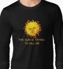 The Sun is Trying to Kill Me ! T-Shirt