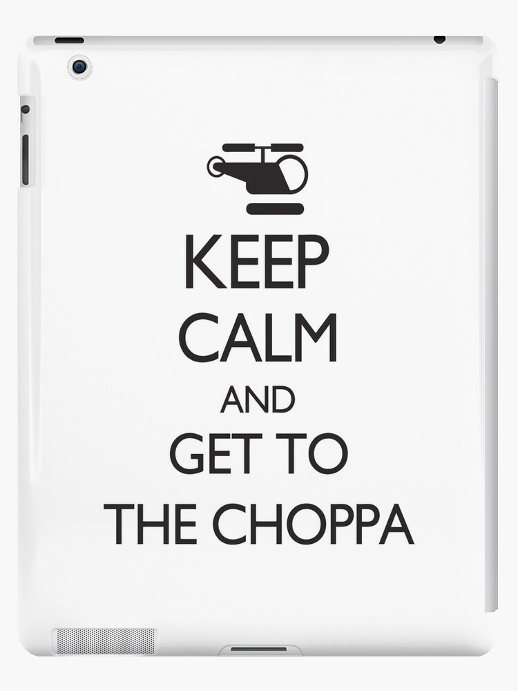 Keep Calm and Get to the Choppa by spookydooky
