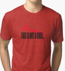 This is not a drill. Tri-blend T-Shirt