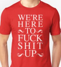We're Here To Fuck Shit Up [White] T-Shirt