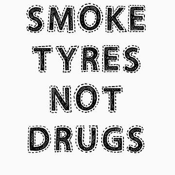 Smoke Tyres Not Drugs by jbruntondesign