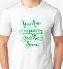 you are allowed to take up space Unisex T-Shirt