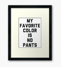 My Favorite Color Is No Pants Framed Print