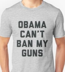 Obama Cant Ban My Guns Unisex T-Shirt