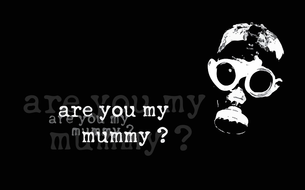 Are you my mummy? by missblues