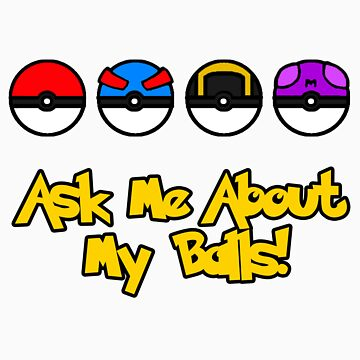 Ask Me About My Balls! by SatansHamsters