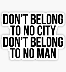Don't Belong To No City Don't Belong To No Man (Black on White) Sticker