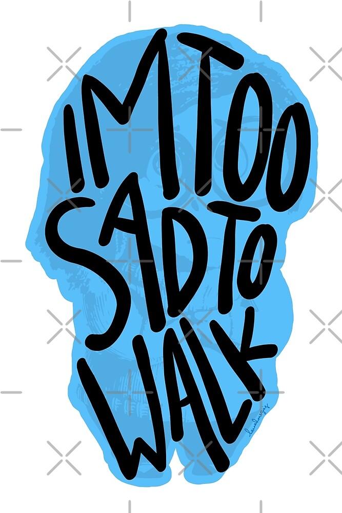 I'm Too Sad To Walk - Sadness - Black Words by hannahmazing