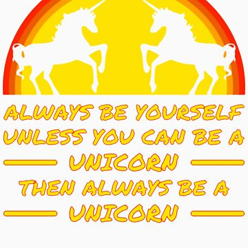Always Be Yourself Sunset Unicorn T Shirt by xdurango