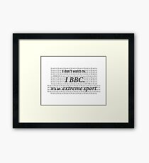 Watching the BBC is an extreme sport Framed Print