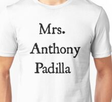 Mrs. Anthony Padilla  Unisex T-Shirt
