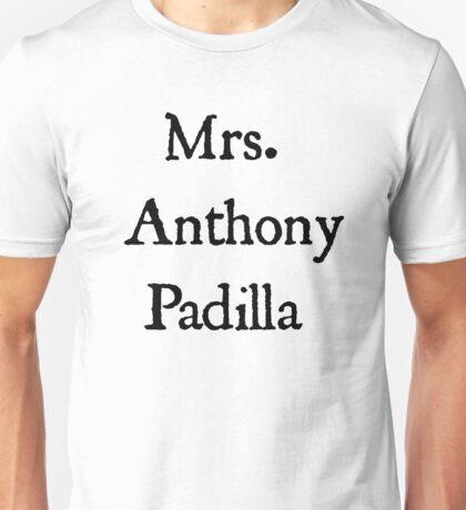Mrs. Anthony Padilla  Unisex T-Shirt