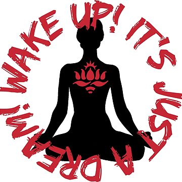Wake Up! It's just a dream! (Meditator) by redlotusschool