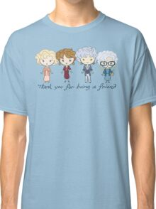 thank you for being a friend Classic T-Shirt