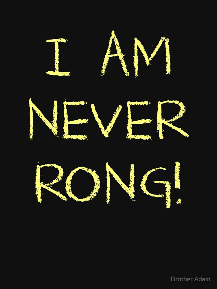 I Am Never Rong! by atartist