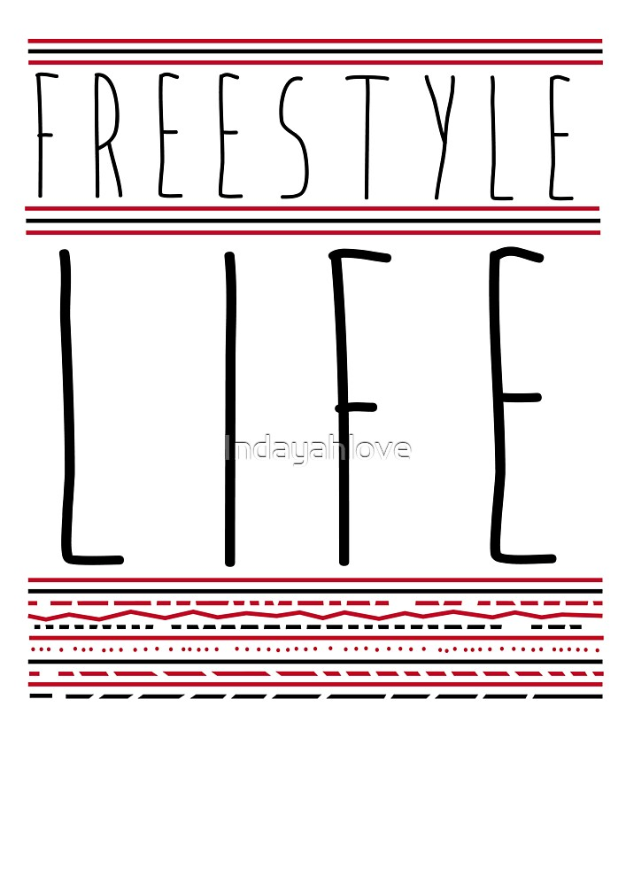 FREE STYLE LIFE by Indayahlove