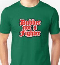 dubber not a fighter Unisex T-Shirt