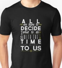 All We Have to Decide T-Shirt
