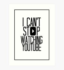 I Can't Stop Watching YouTube Art Print