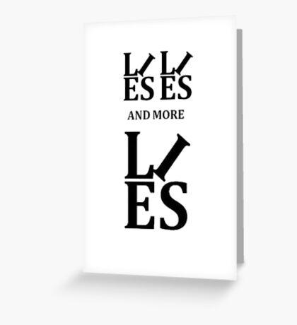 Lies, Lies and More Lies Greeting Card