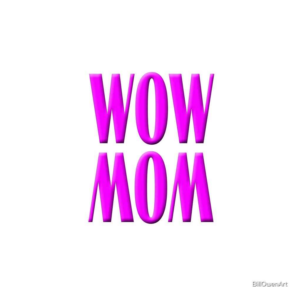 """WOW MOM"" by BillOwenArt"