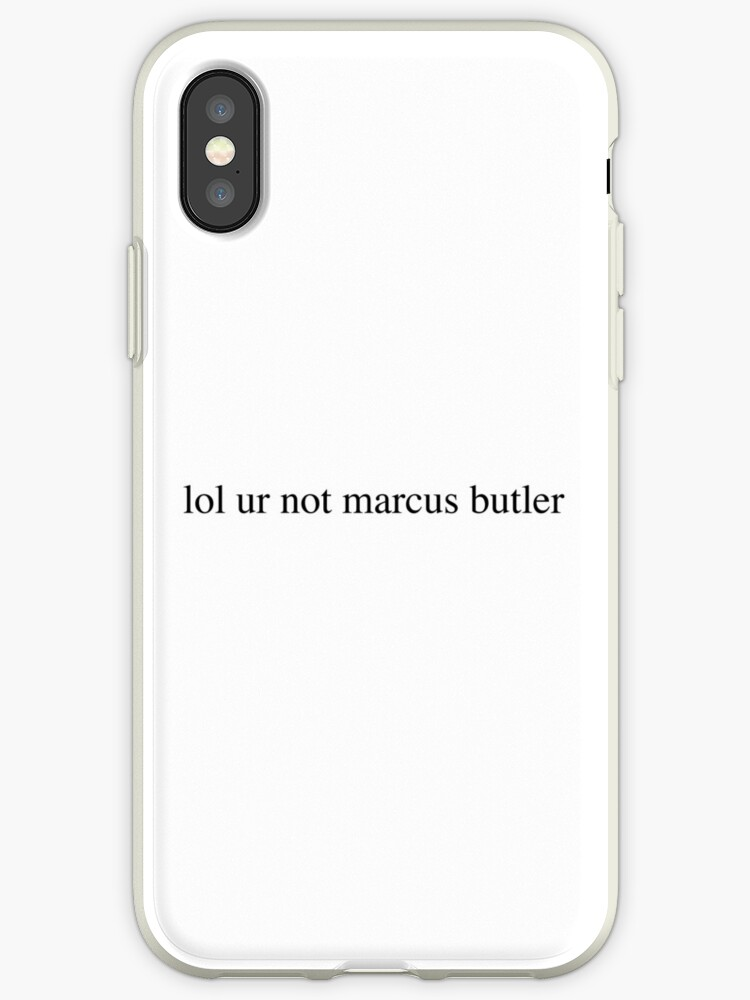 lol ur not marcus butler by Isabel Ramsey
