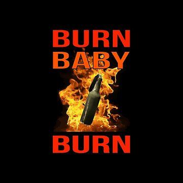 Burn Baby Burn Molotov by SpaceLake