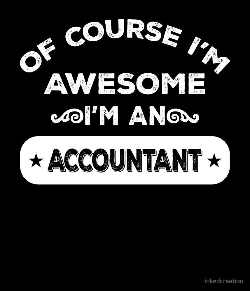 OF COURSE I'M AWESOME I'M AN ACCOUNTANT by inkedcreation