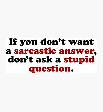 Sarcastic Answers Photographic Print