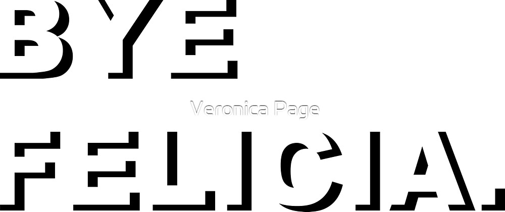 Bye Felicia Negative Space by Veronica Page
