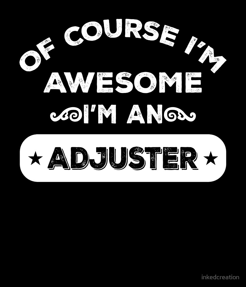 OF COURSE I'M AWESOME I'M AN ADJUSTER by inkedcreation